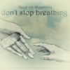 Keep on dreaming, don't stop breathing
