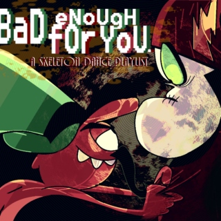 BaD eNoUgH fOr YoU.
