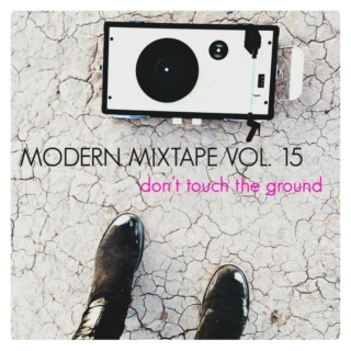 Modern Mixtape Vol. 15 - Don't touch the ground