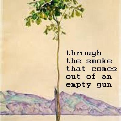 Through the Smoke that Comes Out of An Empty Gun