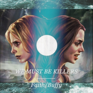 WE MUST BE KILLERS | Buffy/Faith