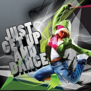 Just get up and DANCE!