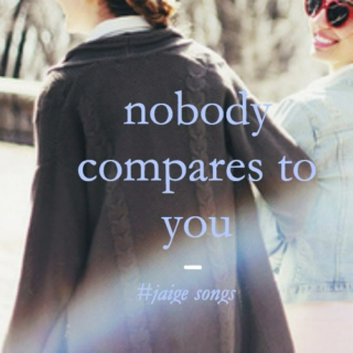 nobody compares to you