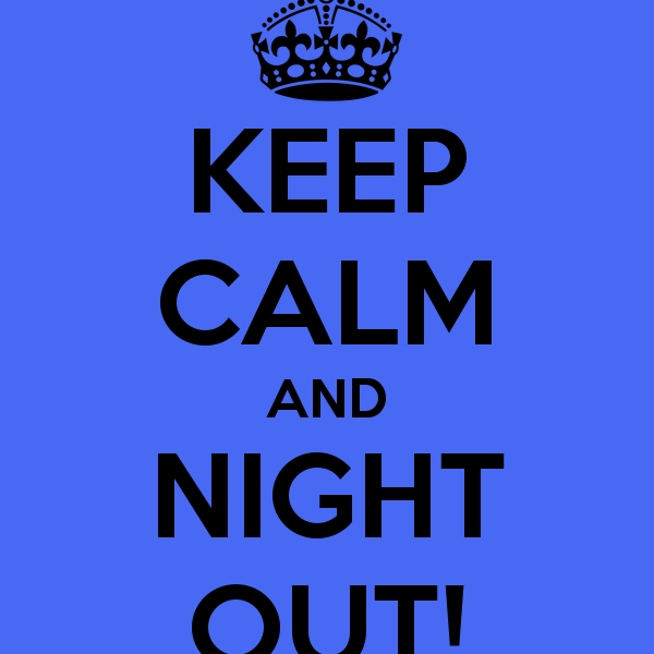 Keep calm and night out!