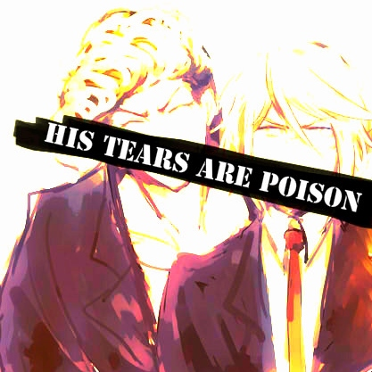 His tears are poison.