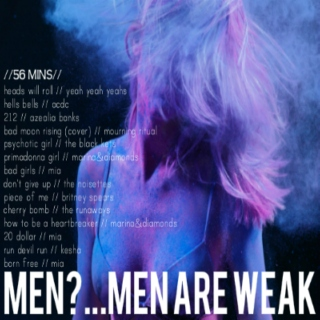 men?...men are weak.