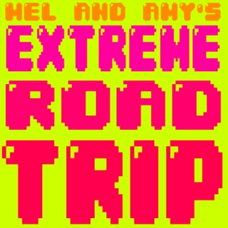 MEL AND AMY'S EXTREME ROAD TRIP
