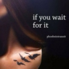 if you wait for it