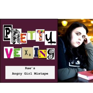 Pretty Vexing: Rae's Angry Girl Mixtape!