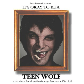 It's Okay To Be a Teen Wolf