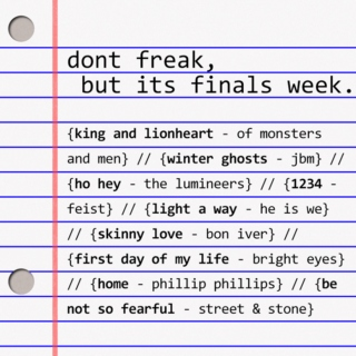 dont freak, but its finals week