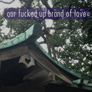 our fucked up brand of love