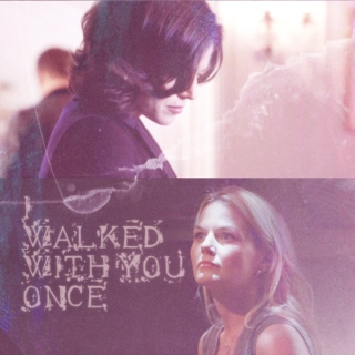 i walked with you once
