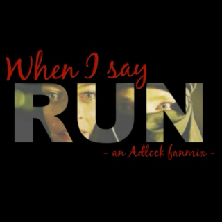 When I say run;
