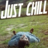 JUST CHILL Braa !