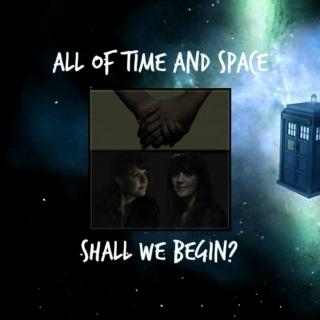 All of Time and Space. Shall We Begin?