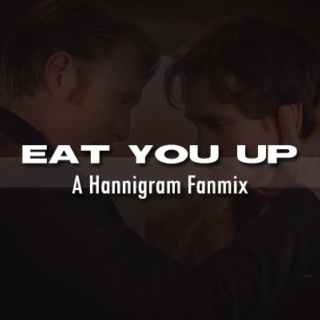 [Eat You Up] Hannigram Mix