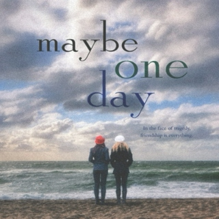 maybe one day;