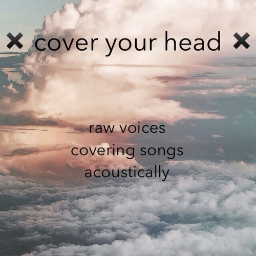 ✖ cover your head ✖