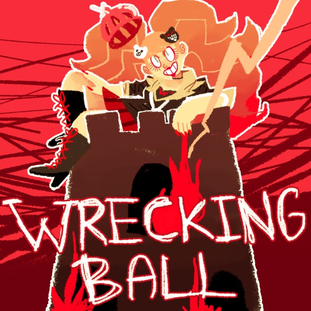 CALL ME A RECKLESS WRECKING BALL