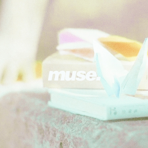 muse. for your inspiration.