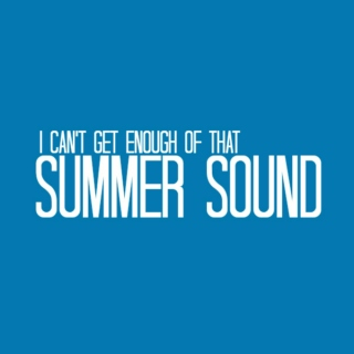 i can't get enough of that summer sound