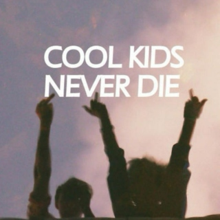 cool kids never die