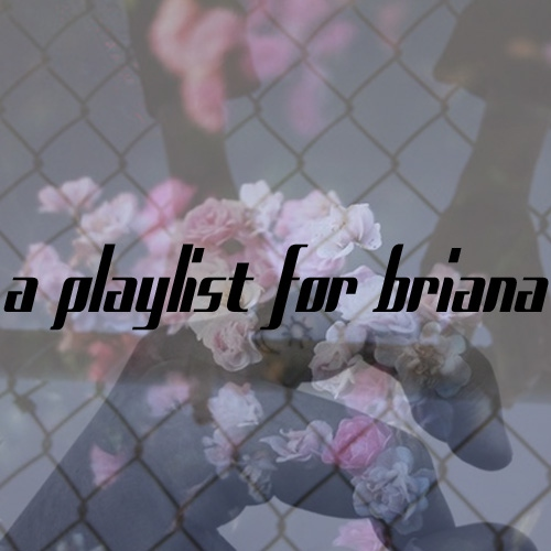 A playlist for Briana