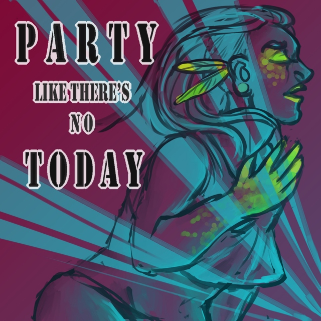 Party Like There's No Today