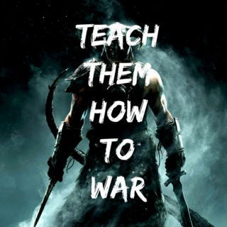 Teach Them How To War