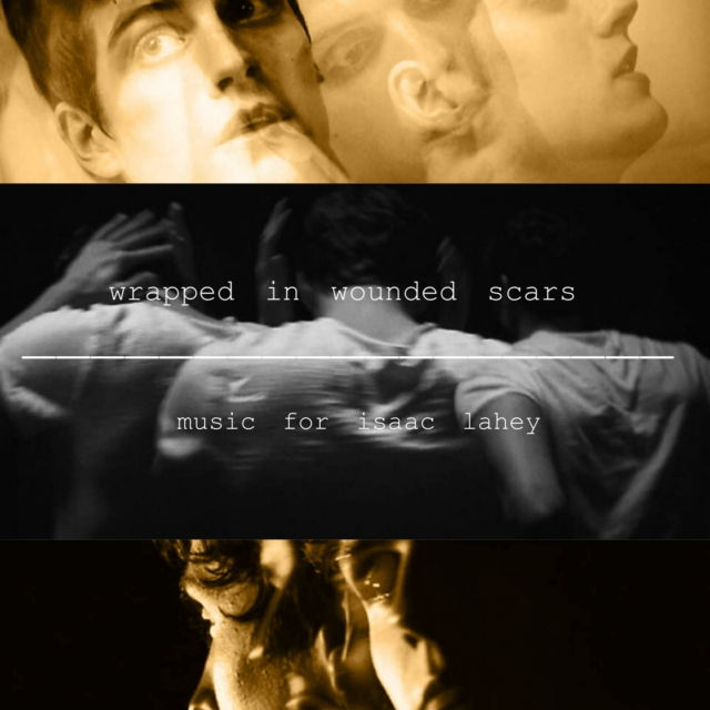 wrapped in wounded scars, music for isaac lahey