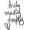 Truly Madly Deeply ❤