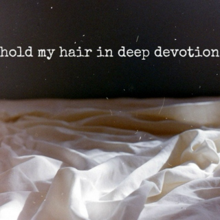 hold my hair in deep devotion