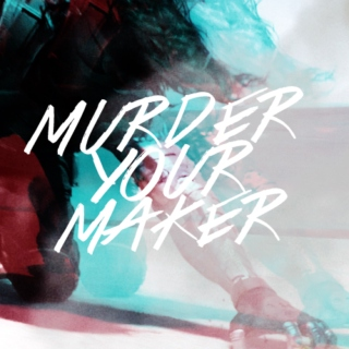 murder your maker