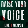 Raise Your Voice Like a Weapon