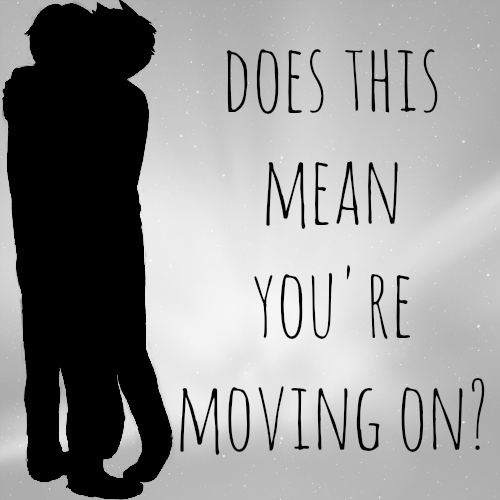 does this mean you're moving on?