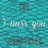 "The ""I Miss You"" Soundtrack"