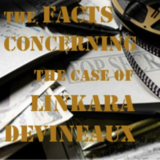 The Facts Concerning the Case of Linkara Devineaux