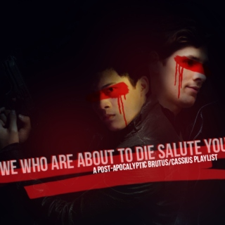 we who are about to die salute you