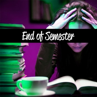 End of the Semester