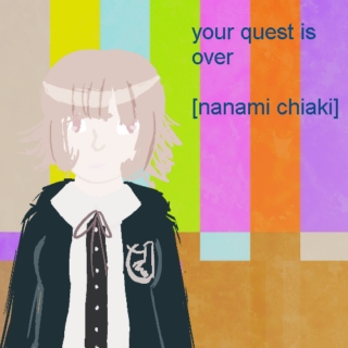your quest is over[nanami chiaki]