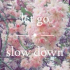 let go - slow down