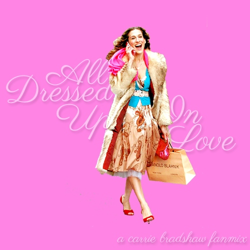 all dressed up in love | a carrie bradshaw fanmix
