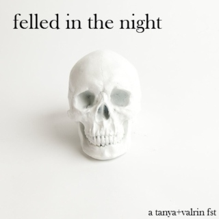 felled in the night