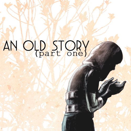 an old story: part one