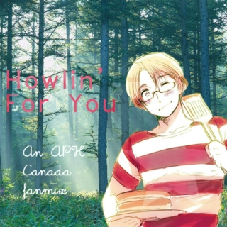 Howlin' For You - An APH Canada fanmix