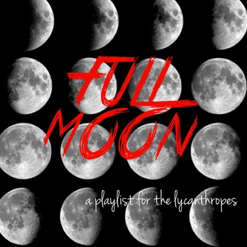 FULL MOON; a playlist for the lycanthropes