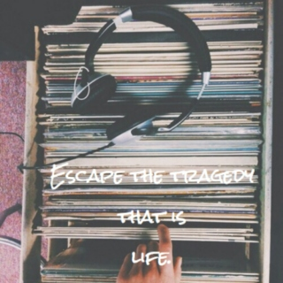 Escape the tragedy that is life.