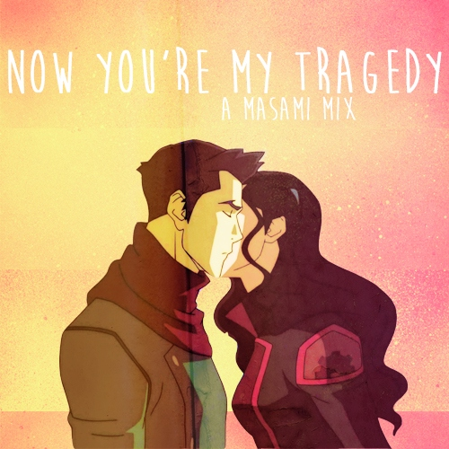 now you're my tragedy