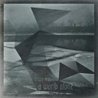 TAPE #16: a world alone